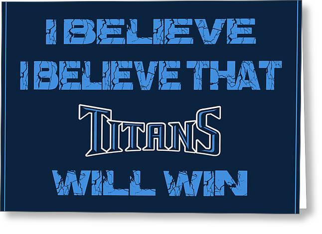 Win Greeting Cards - Tennessee Titans I Believe Greeting Card by Joe Hamilton