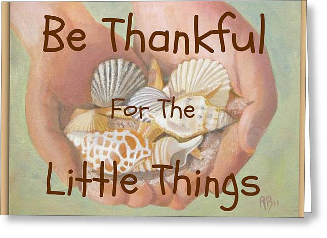 Robie Benve Greeting Cards - Thankful for Little Things Greeting Card by Robie Benve