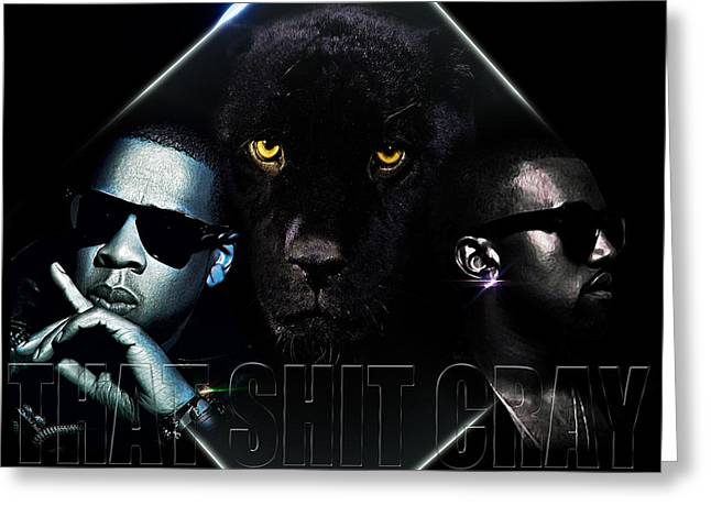 Watch The Throne Greeting Cards - That ish Cray Greeting Card by The DigArtisT
