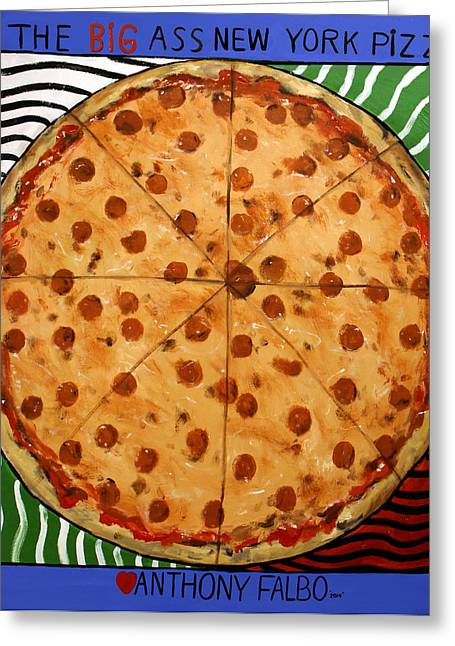 Italian Food Greeting Cards - The Big Ass New York Pizza Greeting Card by Anthony Falbo