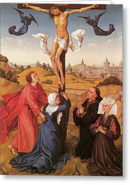 Calvary Greeting Cards - The Crucifixion  Greeting Card by Rogier Van Der Weyden