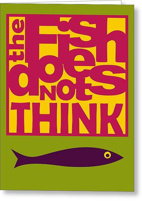 Not Think Greeting Cards - The Fish Does Not Think Greeting Card by Hakan Erdogan
