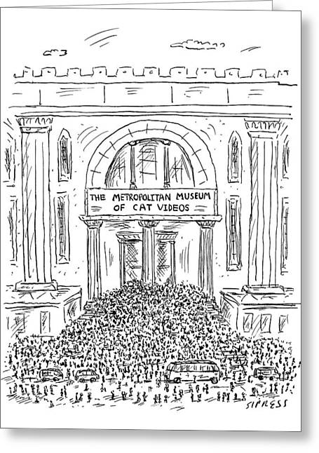 The Metropolitan Museum Of Cat Videos Thronged Greeting Card by David Sipress