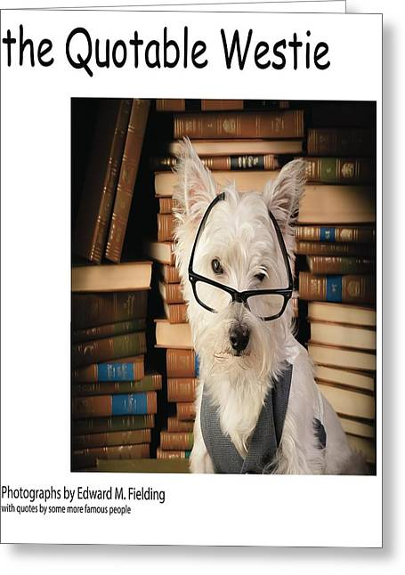 the Quotable Westie Greeting Card by Edward Fielding