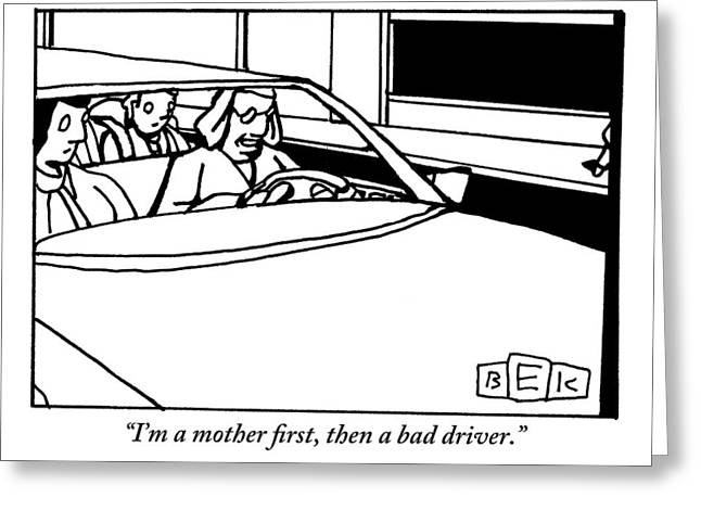 There Is A Mother Driving A Car With A Man Greeting Card by Bruce Eric Kaplan