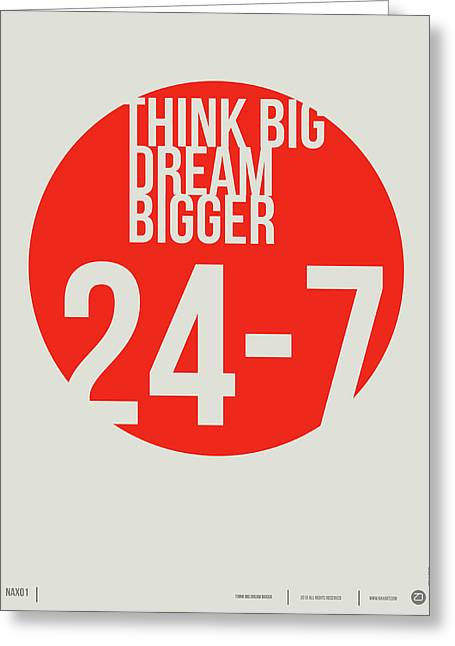 Humor Greeting Cards - Think Big Dream Bigger Poster Greeting Card by Naxart Studio