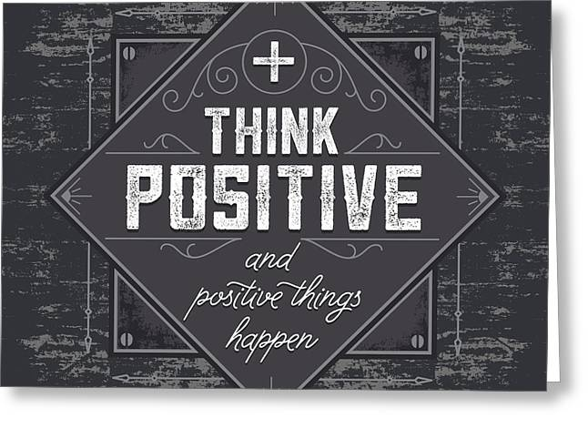 Laws Of Thought Greeting Cards - Think Positive and Positive Things Happen Greeting Card by Digital Moments