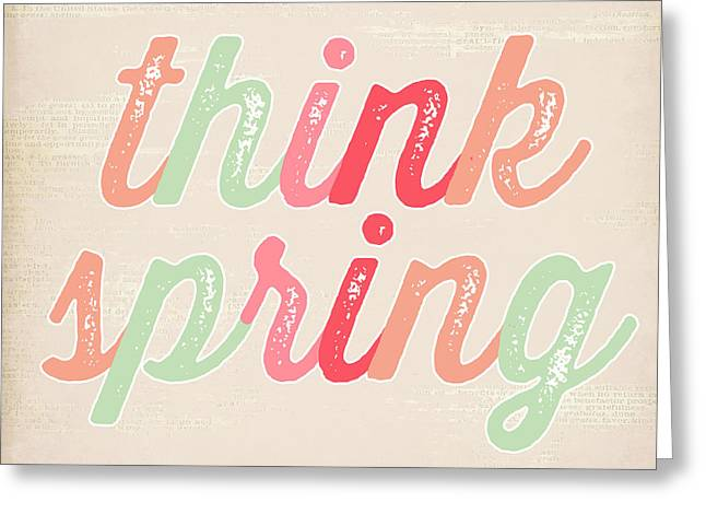 Think Spring Greeting Card by Natalie Skywalker
