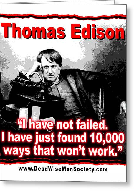 Edison Greeting Cards - Thomas Edison On Failure Greeting Card by K Scott Teeters