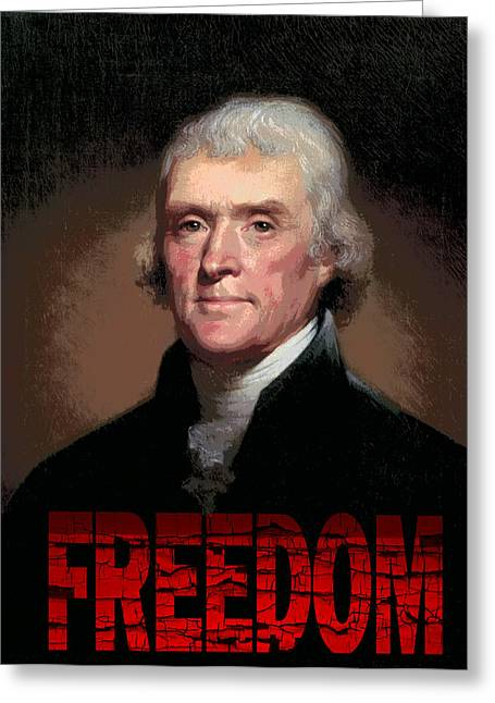 Tyrannies Greeting Cards - Thomas Jefferson Freedom Greeting Card by Daniel Hagerman
