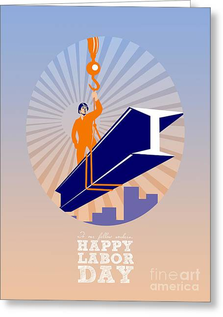 Steel Greeting Cards Greeting Cards - To our fellow workers Happy Labor Day Poster Greeting Card by Aloysius Patrimonio