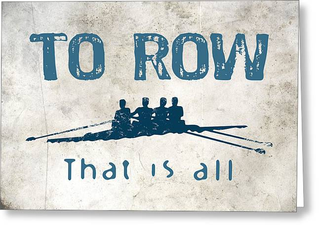 To Row That Is All Greeting Card by Flo Karp