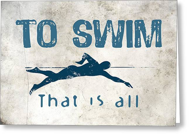 To Swim That Is All Greeting Card by Flo Karp