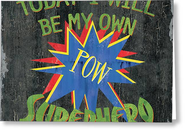 Pow Greeting Cards - Today I Will Be... Greeting Card by Debbie DeWitt