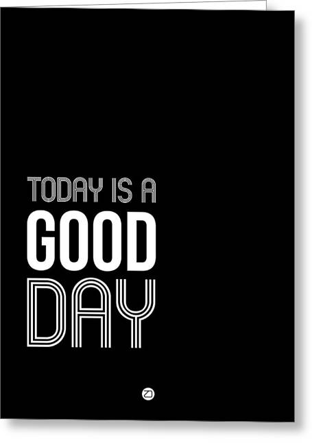 Good Greeting Cards - Today is a Good Day Poster Greeting Card by Naxart Studio