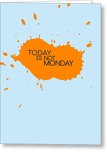 Funny Greeting Cards - Today Is Not Monday Poster 1 Greeting Card by Naxart Studio