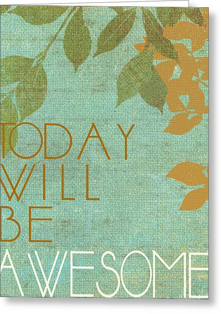 Today Will Be Awesome Greeting Card by Marilu Windvand