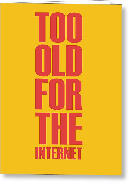 Too Old For The Internet Poster Yellow Greeting Card by Naxart Studio