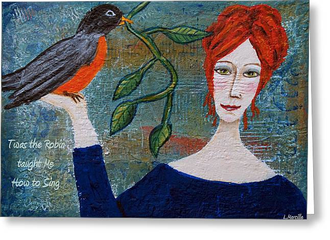 Linda Marcille Greeting Cards - Twas the Robin Taught Me How to Sing Greeting Card by Linda Marcille