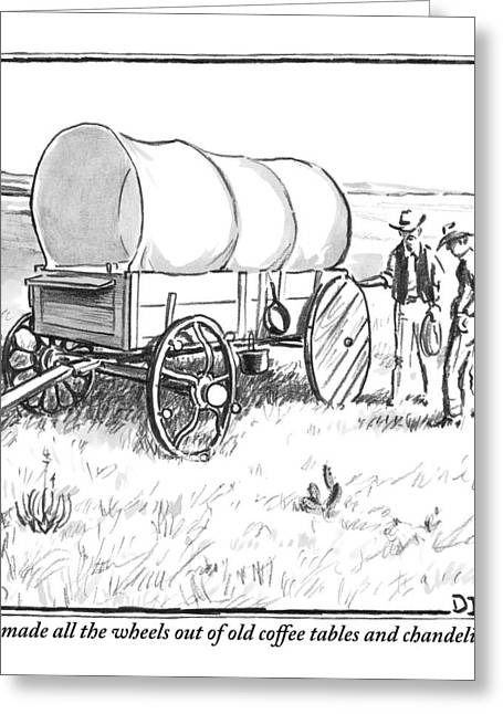 Two Pioneers Discuss The Wheels Of Their Wagon Greeting Card by Matthew Diffee