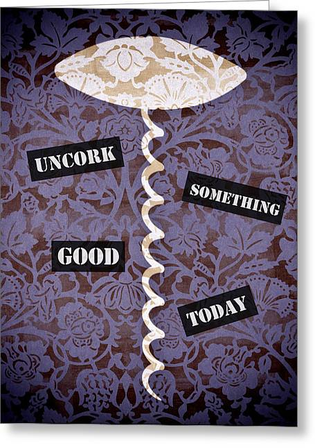 Poster Graphics Greeting Cards - Uncork Something Good Today Greeting Card by Frank Tschakert