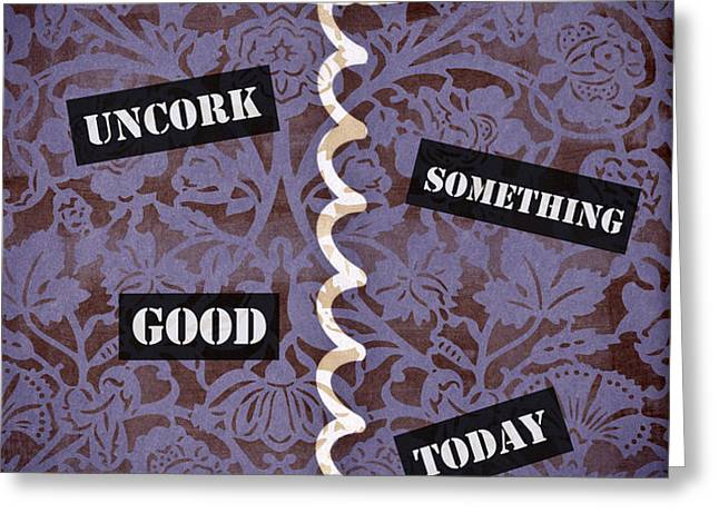 Uncork Something Good Today Greeting Card by Frank Tschakert