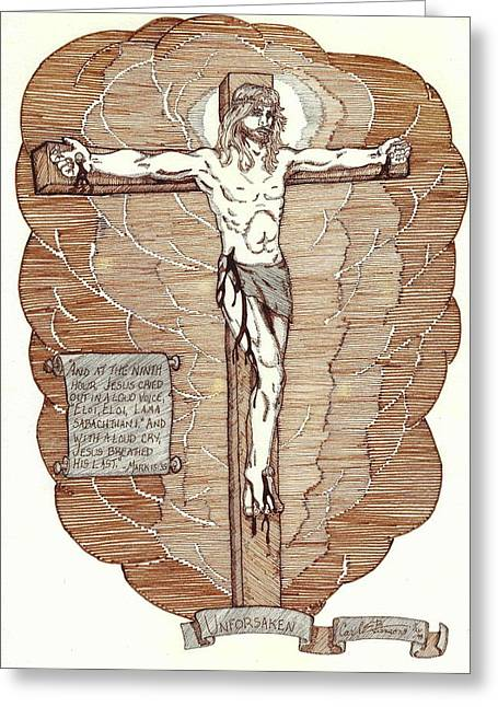 Crucifix Art Drawings Greeting Cards - Unforsaken Greeting Card by Carl Benson