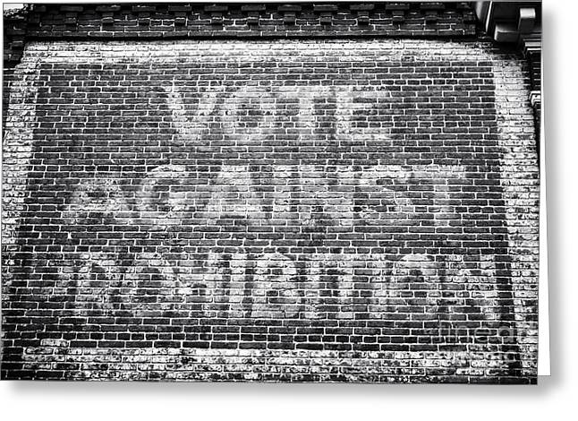 Black And White Print Greeting Cards - Vote Against Prohibition I Greeting Card by John Rizzuto