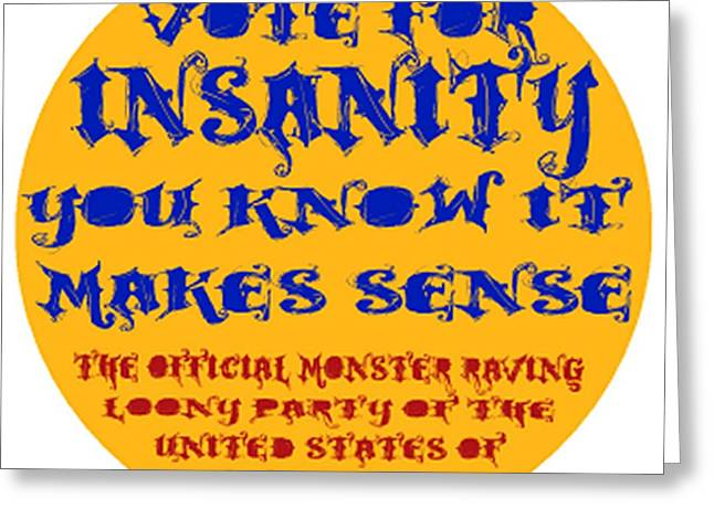 Sanity Greeting Cards - Vote for Insanity Greeting Card by Jim Williams