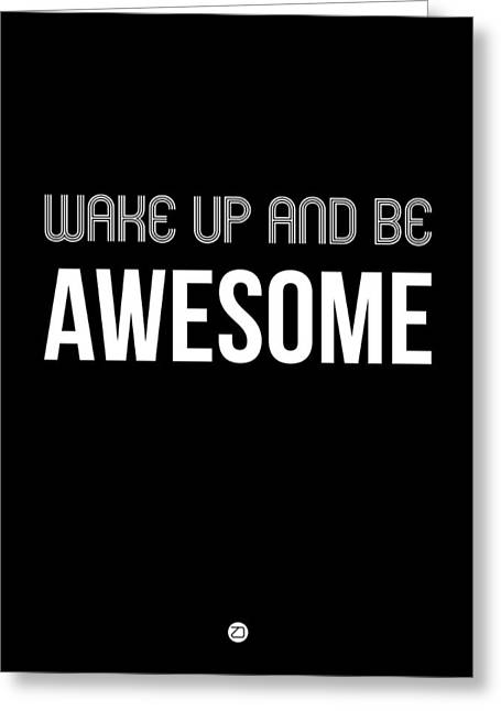 Motivational Poster Greeting Cards - Wake Up and Be Awesome Poster Black Greeting Card by Naxart Studio