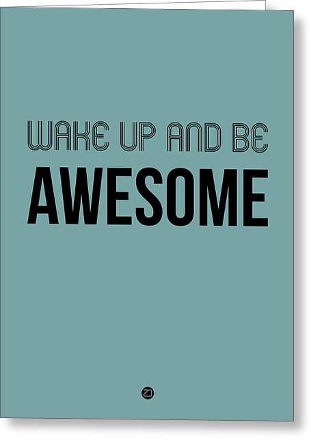 Wake Up And Be Awesome Poster Blue Greeting Card by Naxart Studio