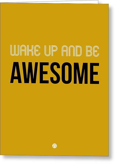 Motivational Poster Greeting Cards - Wake Up and Be Awesome Poster Yellow Greeting Card by Naxart Studio