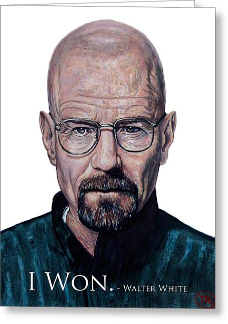 Tom Roderick Artist Greeting Cards - Walter White - I Won Greeting Card by Tom Roderick