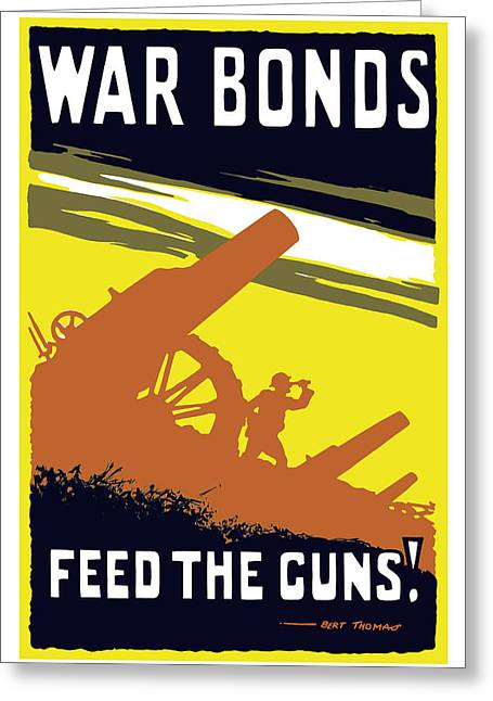 Army Recruiting Greeting Cards - War Bonds Feed The Guns Greeting Card by War Is Hell Store
