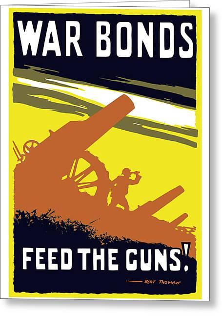 War Propaganda Mixed Media Greeting Cards - War Bonds Feed The Guns Greeting Card by War Is Hell Store