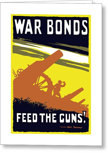 British Propaganda Greeting Cards - War Bonds Feed The Guns Greeting Card by War Is Hell Store