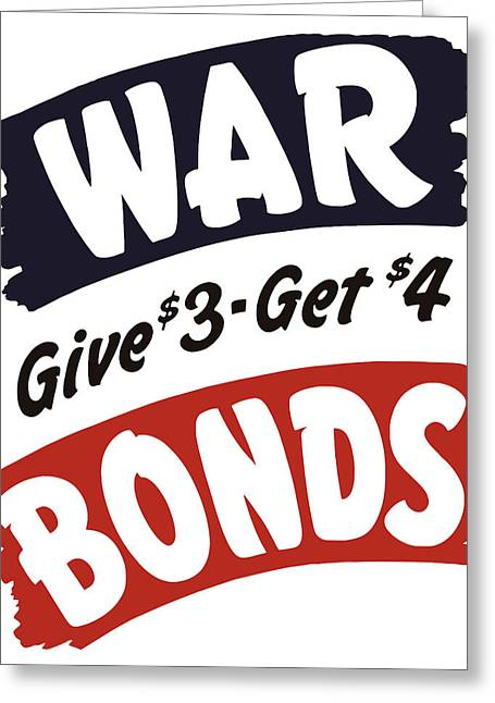 Ww11 Greeting Cards - War Bonds Give 3 Get 4 Greeting Card by War Is Hell Store