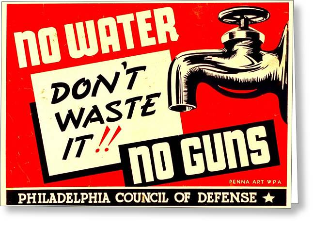 Recruit Greeting Cards - War Poster - WW2 - No Water No Guns Greeting Card by Benjamin Yeager