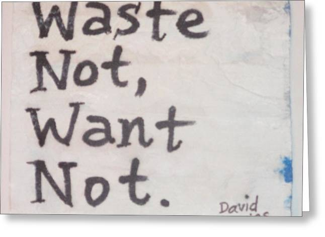 Not Want Greeting Cards - Waste Not Want Not - napkin art Greeting Card by David Lovins