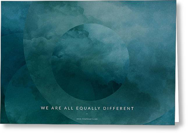 Equality Digital Greeting Cards - We Are All Different Motivational Art Greeting Card by LC Bailey