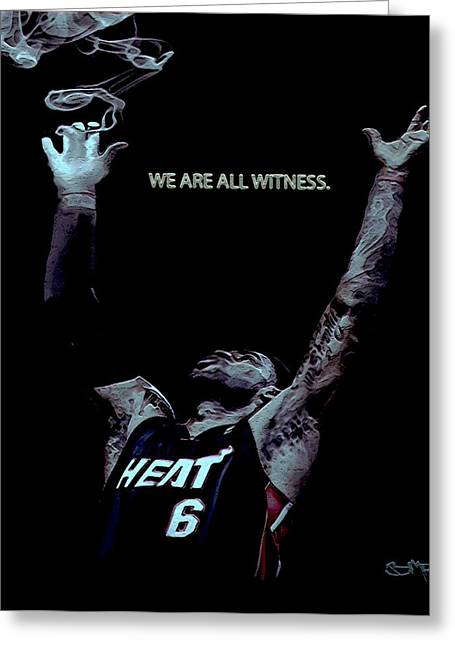 Miami Heat Digital Art Greeting Cards - We Are All Witness Greeting Card by Brian Reaves