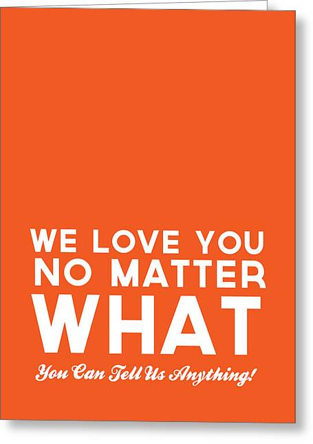 Teen Greeting Cards - We Love You No Matter What - greeting card Greeting Card by Linda Woods