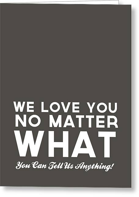 For Kids Greeting Cards - We Love You No Matter What - grey greeting card Greeting Card by Linda Woods