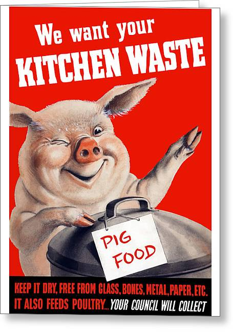 Ww11 Greeting Cards - We Want Your Kitchen Waste Pig  Greeting Card by War Is Hell Store