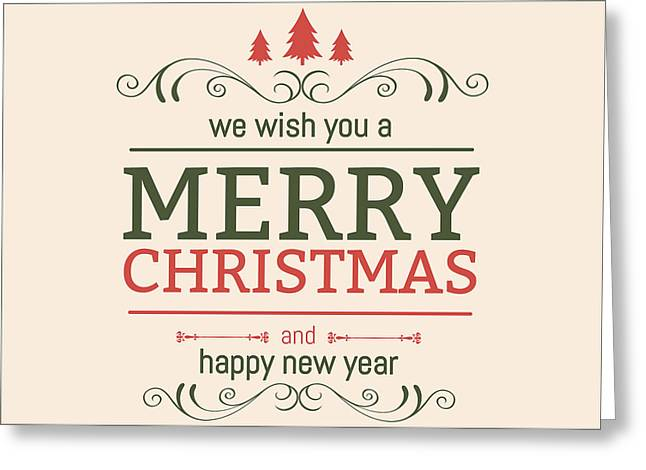 Happy New Year Greeting Cards - We Wish You A Merry Christmas and Happy New Year Greeting Card by Florian Rodarte