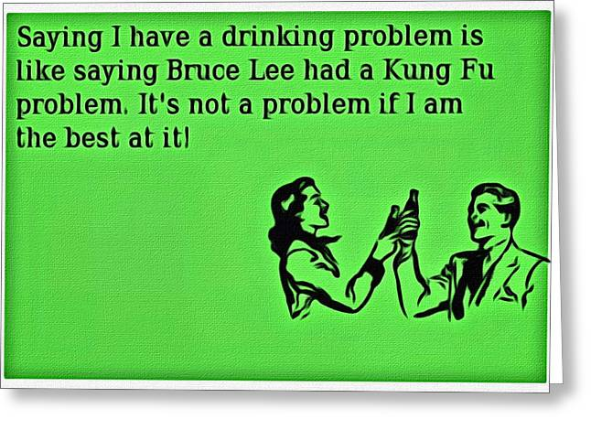 Problem Greeting Cards - What Drinking Problem Greeting Card by Florian Rodarte
