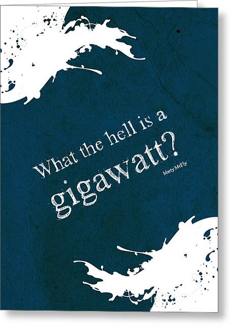 Back To The Future Greeting Cards - What the hell is a gigawatt Back to the future quote Greeting Card by Pablo Franchi