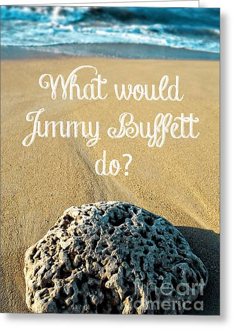 Party Greeting Cards - What would Jimmy Buffett do Greeting Card by Edward Fielding