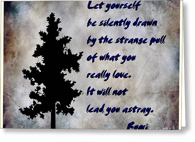 What You Really Love - Rumi Quote Greeting Card by Barbara Griffin