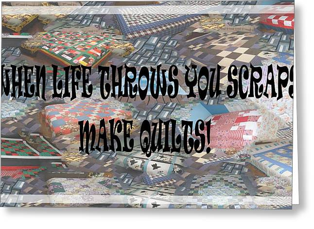 When Life Throws You Scraps Make Quilts Greeting Card by Banonoke Art